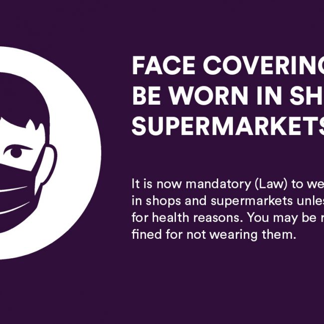 Face Coverings now need to be warn in Shops and Supermarkets